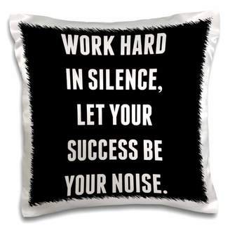 3drose 3dRose Work hard in silence, let your success be your noise - Pillow Case, 16 by 16-inch
