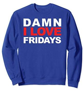 Damn I Love Fridays swag Sweatshirt