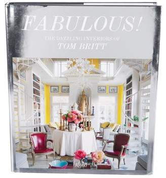 Rizzoli Fabulous!: The Dazzling Interiors of Tom Britt