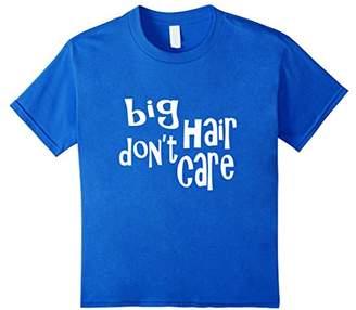 Big Hair Don't Care Funny Big Hair T-Shirt