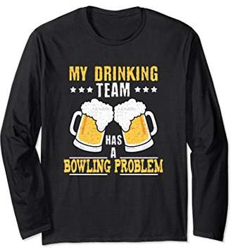 My Drinking Team Has A Bowling Problem T-Shirt Long Sleeve