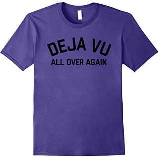 Deja Vu All Over Again Tee Shirt