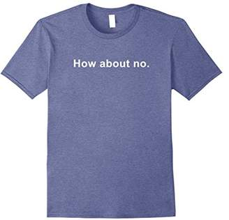 How About No Funny Sarcastic Sassy Text T-Shirt for Women