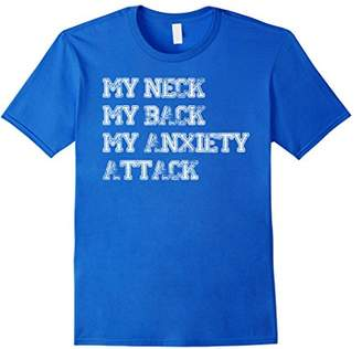 My Neck My Back My Anxiety Attack T-Shirt Funny Medical Gift