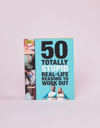 Books 50 Totally Stupid Real-Life Reasons To Work Out Book