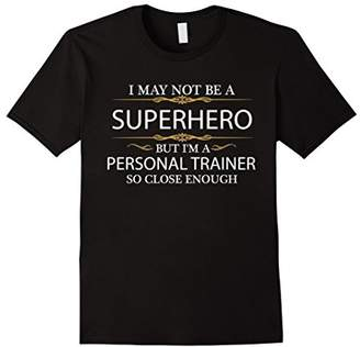May not be a Superhero but I'm a Personal Trainer T-shirt
