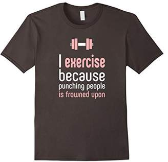 I Excercise Because Punching People Is Frowned Upon T-Shirt