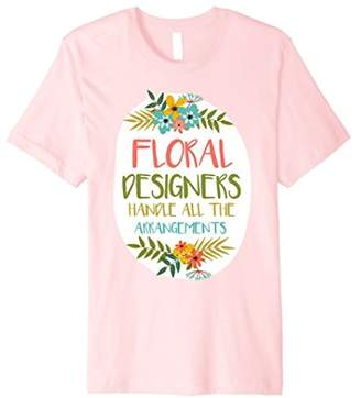 Floral Designers Handle All The Arrangements T-Shirt