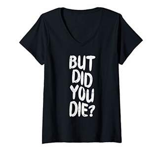 Womens But Did You Die Slogan Funny Workout Gym Run Fit Muscle V-Neck T-Shirt