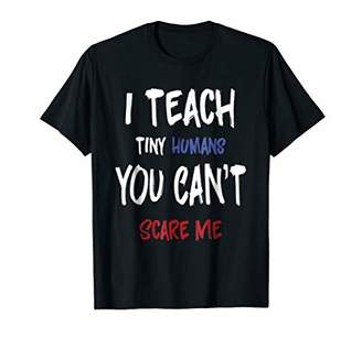 I Teach Tiny Humans You Can't Scare Me Back To School Shirt