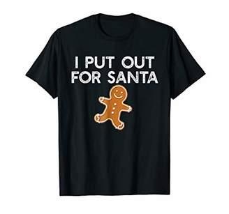 I PUT OUT FOR SANTA T-Shirt Christmas Cookies Meme Funny Tee