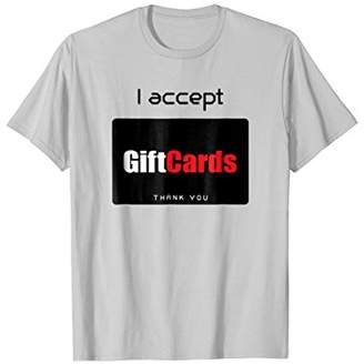 I Accept Gift Cards Thank You Video Gaming Gamer T-Shirt