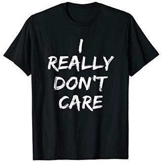 Cool Vintage Style I Really Really Don't Care Funny T-Shirt
