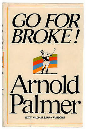 Go For Broke! by Arnold Palmer SIGNED