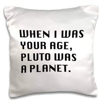 3dRose WHEN I WAS YOUR AGE, PLUTO WAS A PLANET, Pillow Case, 16 by 16-inch