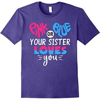 Or Blue Your Sister Loves You - Gender Reveal T-Shirts