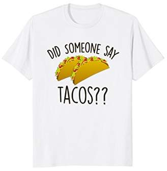 Taco Lover T-Shirt Did Someone Say TACOS Funny Gym Tee Gift