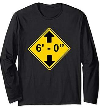 """6' 0"""" Funny Tall Person Long Sleeve TShirt Shirt"""