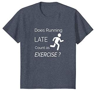 Does Running Late Count as Exercise Funny Workout TShirt