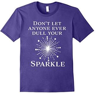 Don't Let Anyone Ever Dull Your Sparkle T Shirt