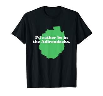 Adirondack Mountains Tees Adirondacks Shirt - NY I'd Rather Be In The Adirondacks T-Shirt