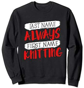 Last Name Always First Name Knitting Mom Funny Sweatshirt