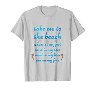 Take Me to the Beach Waves Sand Wind Sun Lover T-Shirt Tee