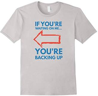 Screened: If You're Waiting on Me You're Backing Up Tee