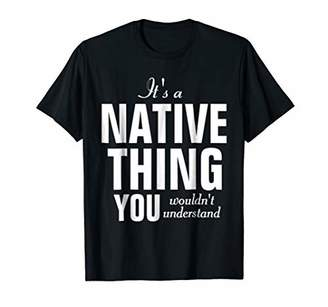 It's a Native Thing You Wouldn't Understand T-shirt