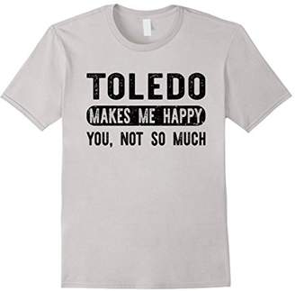Toledo Makes Me Happy You Not So Much - Ohio T-shirt