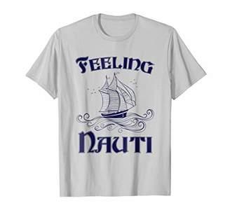 Feeling Nauti T-Shirt Sketch Sailboat Nautical Boating Gifts