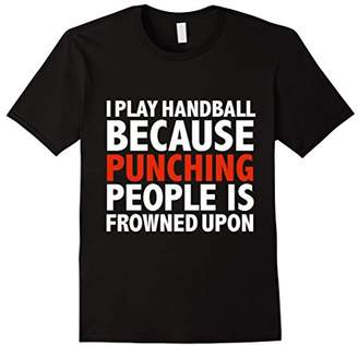 Handball because punching people is frowned upon t-shirt