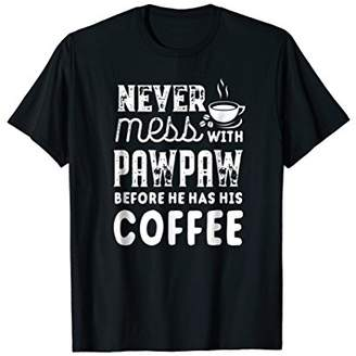 Never Mess With Pawpaw Before Coffee Father Men T-Shirt