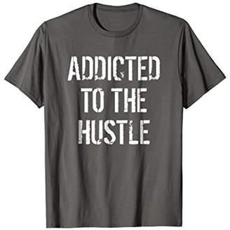 Funny Urban Tee - Addicted To The Hustle Slogan T-shirt