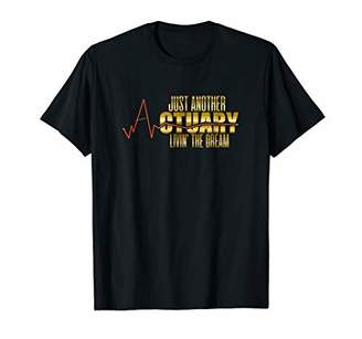 Just Another Actuary Livin' The Dream Statistics T-shirt
