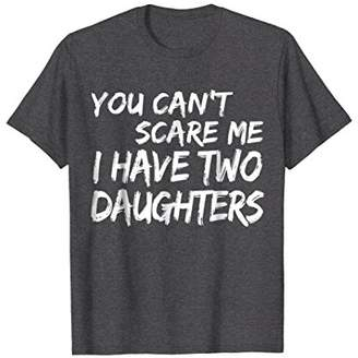 DAY Birger et Mikkelsen You Can't Scare Me I Have Two Daughters T-Shirt Father's