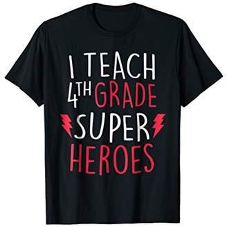 I Teach Super Heroes T-Shirt Cute 4th Grade Teacher Shirt