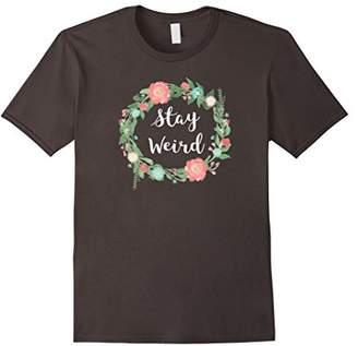 Stay Weird tshirt - girly flower circle Floral Wreath saying