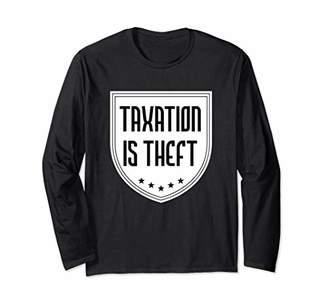 Taxation is Theft Libertarian Liberty Laissez Faire Rothbard Long Sleeve T-Shirt