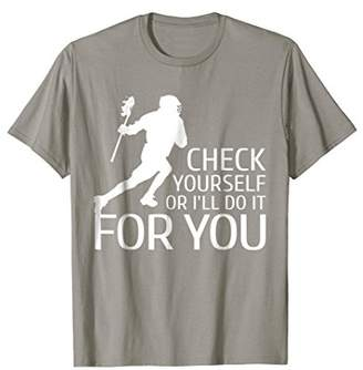 LaCrosse Check Yourself Or I'll Do It For You Gift T-Shirt