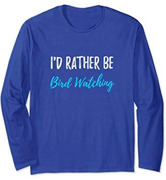 I'd Rather Be Bird Watching Long Sleeve T-Shirt Birding Gift