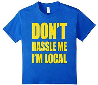 Don't Hassle Me I'm Local T-Shirt Funny Movie Humor