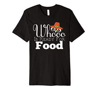 Who Is Ready For Food Funny Owl T-Shirt