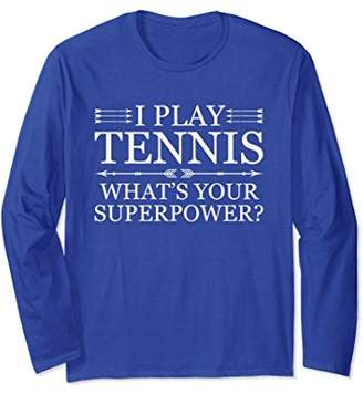 I Play Tennis What's Your Superpower Long Sleeve T-Shirt
