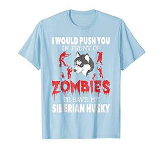 Push You In Front Of Zombies To Save My Husky T-Shirt