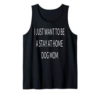 I Just Want To Be A Stay At Home Dog Mom Womans Casual Tank Top