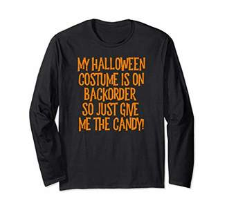 Halloween Costume Is Backorder Just Give Me Candy LS T Shirt