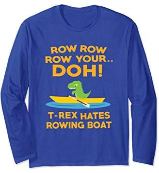 Funny T-rex Hates Rowing Boat Long Sleeve Tee Dinosaurs