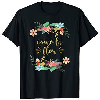 Flor Como La T-Shirt | Spanish Music Gift