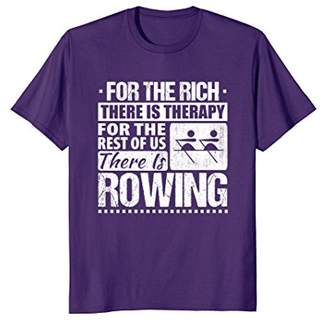 For the Rich There Is Therapy Rest of Us Rowing T-Shirt